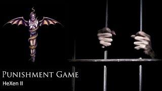 Punishment Game: HeXen II
