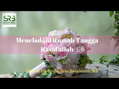 Meneladani Rumah Tangga Rasulullah  صلى الله عليه وسلم     -   Ustadz DR Syafiq Riza Basalamah MA