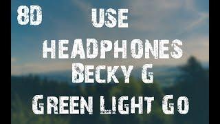 Becky G - Green Light Go (8D Audio)