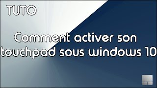 COMMENT ACTIVER SON TOUCHPAD SOUS WINDOWS 10 (asus)