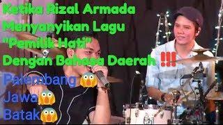 """Ketika Rizal Armada Menyanyikan Lagu """"Pemilik Hati"""" Dengan Bahasa Daerah"""