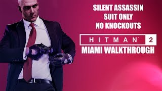 HITMAN 2 (2018) Miami Gameplay Walkthrough | Silent Assassin / Suit Only / No KO