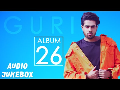 GURI : 26 FULL ALBUM (AUDIO JUKEBOX) | Latest Punjabi Songs 2018 | Geet MP3