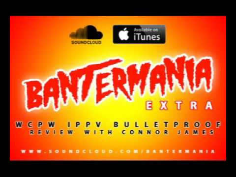 Bantermania EP-4 - WCPW Bulletproof Review w: Connor James