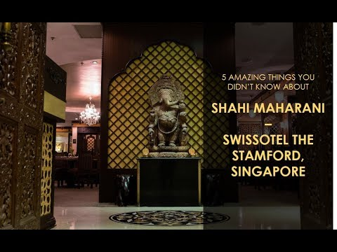 5 Amazing Things You Didn't Know About Shahi Maharani Restaurant At Swissotel The Stamford Singapore