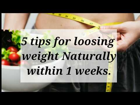 How to lose weight naturally within 1 weeks | best 5 tips for loosing weight | loose weight fast