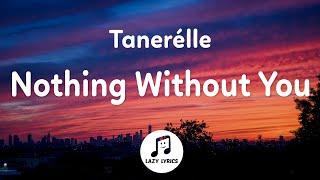 Tanerélle - Nothing Witнout You (Lyrics)
