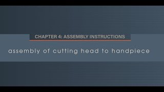 Chapter 4.2 Assembly of Cutting Head to Handpiece