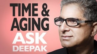 Does The Experience Of Time Influence How We Age? Ask Deepak Chopra!