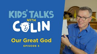 "Kids' Talks with Colin - Episode 5 ""Our Great God"" 