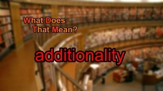 What does additionality mean?
