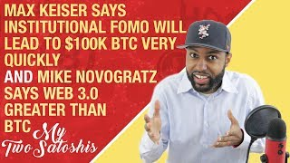 Max Keiser Says Institutional FOMO Will Lead to $100k BTC Quickly |  Novogratz Says Web 3.0 Over BTC