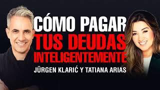 Cómo pagar tus deudas inteligentemente con Jürgen Klarić y Tatiana Arias