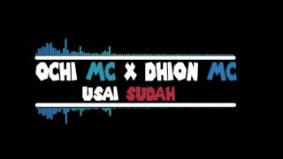 OCHI MC x Dhion Mc - Usai Sudah (Official Audio)