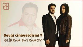 Əlikram Bayramov - Sevgi cinayətdirmi ? / Klip - 2019