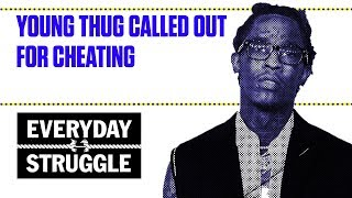 Young Thug Called Out for Cheating | Everyday Struggle