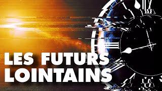 Les FUTURS LOINTAINS, un voyage en direction de l'éternité