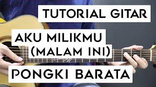 (Tutorial Gitar) PONGKI BARATA - AKU MILIKMU (MALAM INI) | Lengkap Dan Mudah