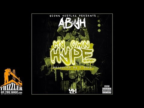 AB Of YH - My Own Hype (Prod. J Stew) [Thizzler.com Exclusive]