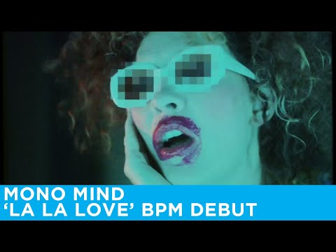 Mono Mind - La La Love (Official Video) | Bpm Exclusive Debut