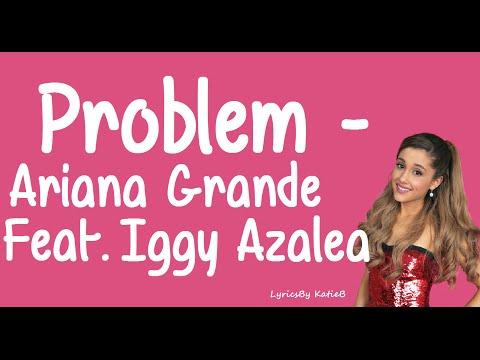 Problem (With Lyrics) -  Ariana Grande Ft Iggy Azalea
