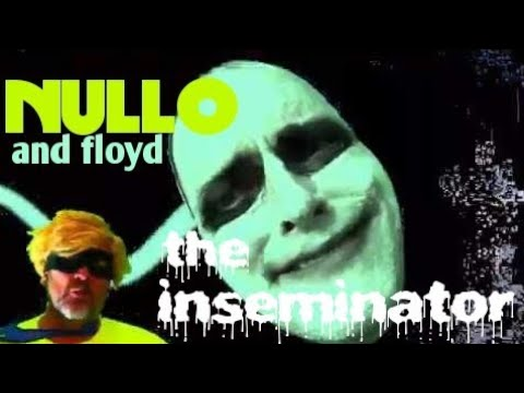 NULLOandfloyd - The Inseminator (Official Music Video)