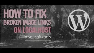 How to fix broken image links in WordPress localhost environment