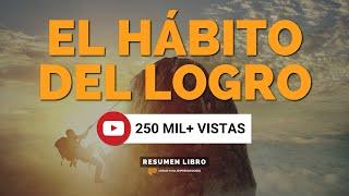 El Hábito del Logro - Un Resumen de Libros para Emprendedores