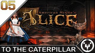 TO THE CATERPILLAR | American McGee's Alice | 05