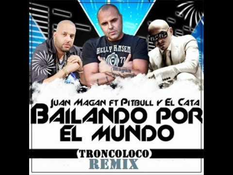 Juan Magan Feat. Pitbull & El Cata  -  Bailando Por El Mundo [ Troncoloco Remix ]