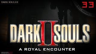 Dark Souls 2 | A royal encounter PT33