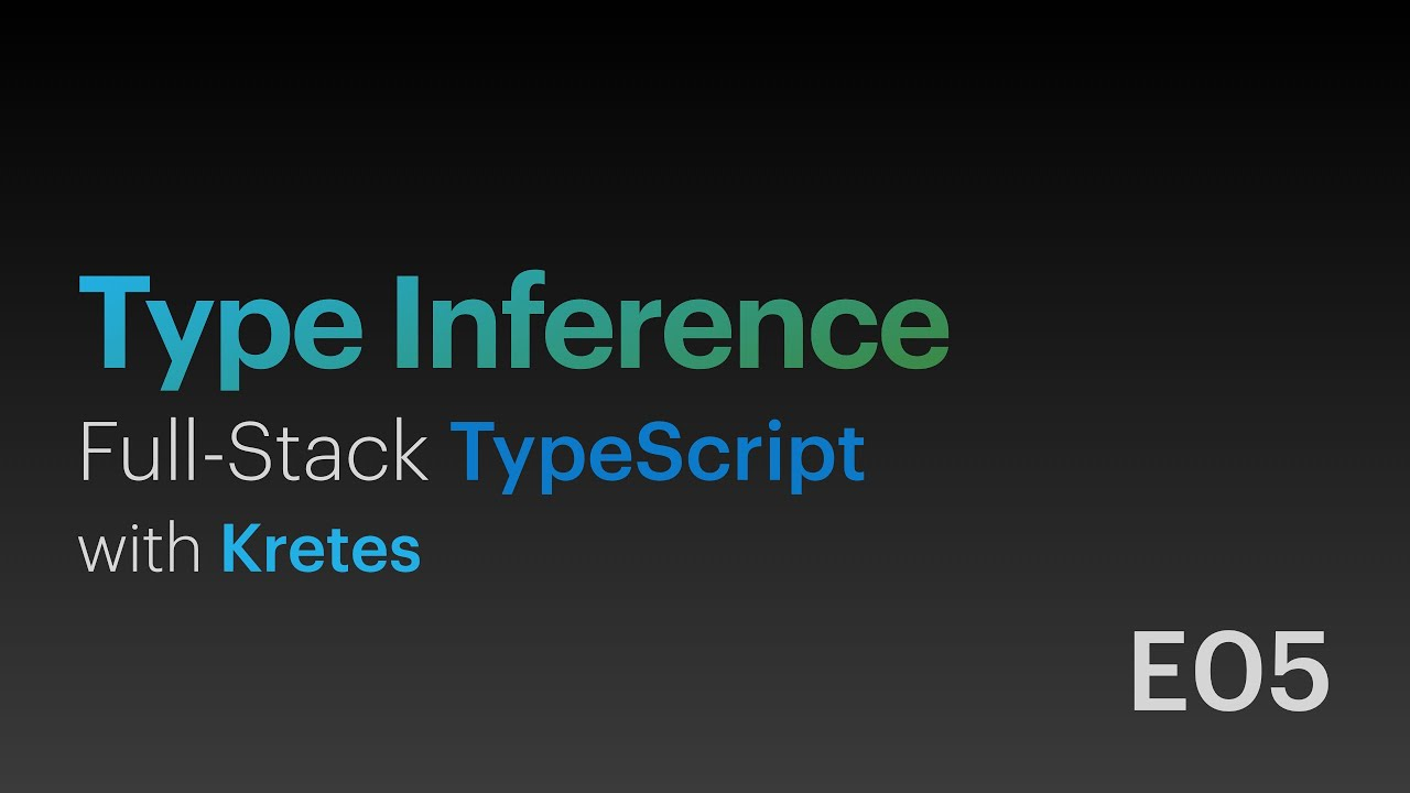 Type Inference in TypeScript • Full-Stack TypeScript with Kretes • E05
