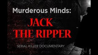 Murderous Minds: Jack The Ripper | Serial Killer Documentary
