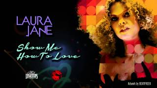Laura Jane - Show Me How To Love ( produced by HIT LEGENDS)