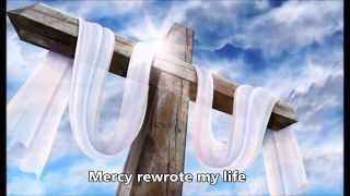 Mercy Rewrote My Life (with lyrics)