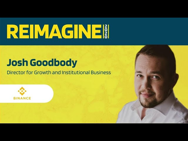 REIMAGINE 2020 v2.0 - Josh Goodbody - Binance - What's Next for Binance