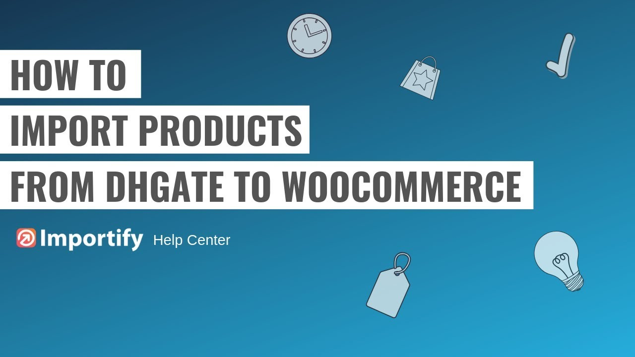 How to import Dhgate products to Woocommerce using Importify?