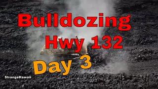 Day 3 Bulldozing Hwy 132  aftermath of Kilauea Volcano