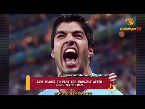 LUIZ SUAREZ TO PLAY FOR URUGUAY AFTER NINE- MATCH BAN
