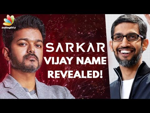 Vijay's Name in 'Sarkar' Revealed | Hot Tamil Cinema News | Sundar Pichai