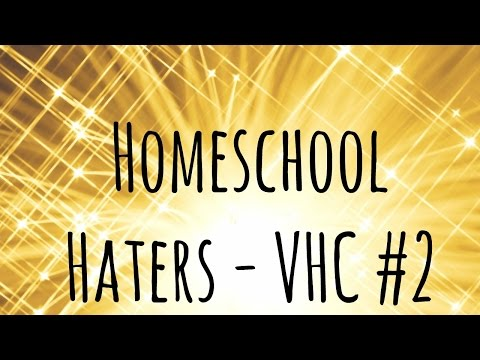 Dealing with Homeschool Haters | VHC #2