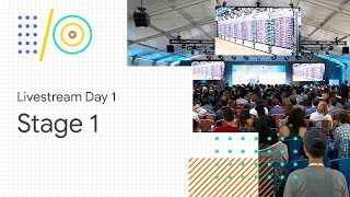 Livestream Day 1: Stage 1 (Google I/O '18)