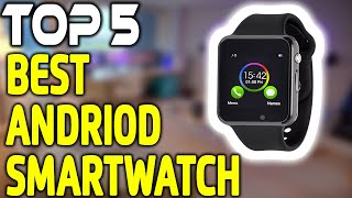 5 Best Android Smartwatch in 2018