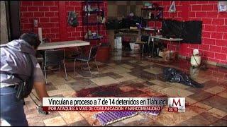 Dan prisión preventiva a 7 detenidos por bloqueos en Tláhuac