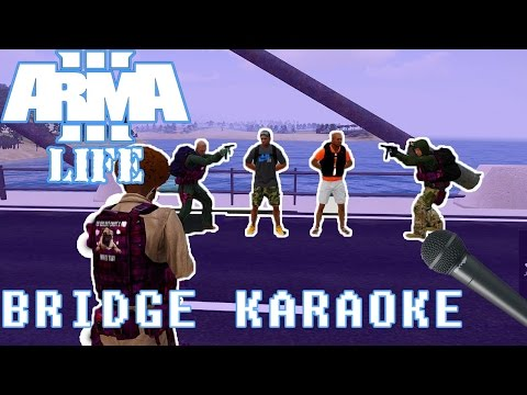 Arma 3 Arma Life Roleplay - Bridge Karaoke