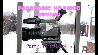 Panasonic HC-X1000 Review: Part 1 - First Look