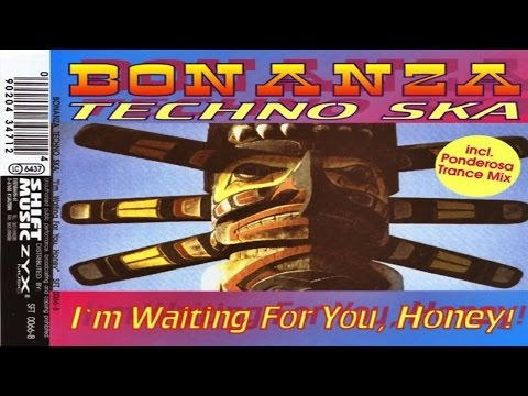 Bonanza Techno Ska - I'm Waiting For You, Honey!
