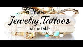 Jewelry, Tattoos and the Bible