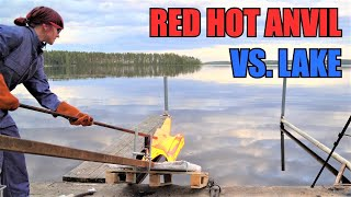 dropping red hot anvil in a lake 2000f 1100c 50 kg
