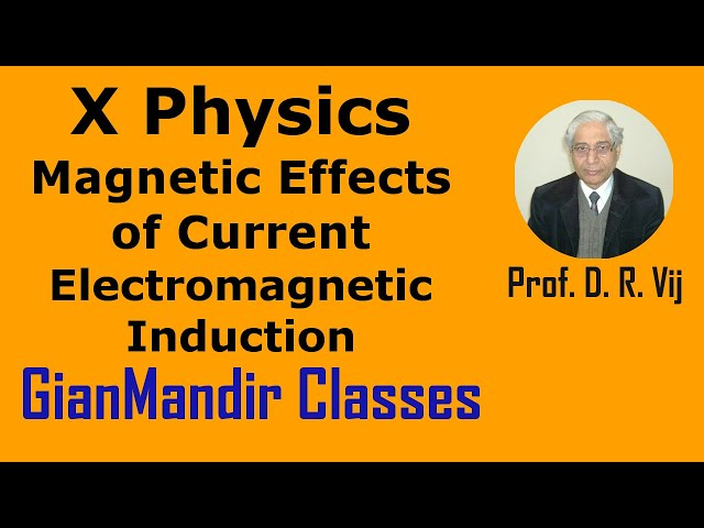 X Physics | Magnetic Effects of Current | Electromagnetic Induction by Amrinder Sir